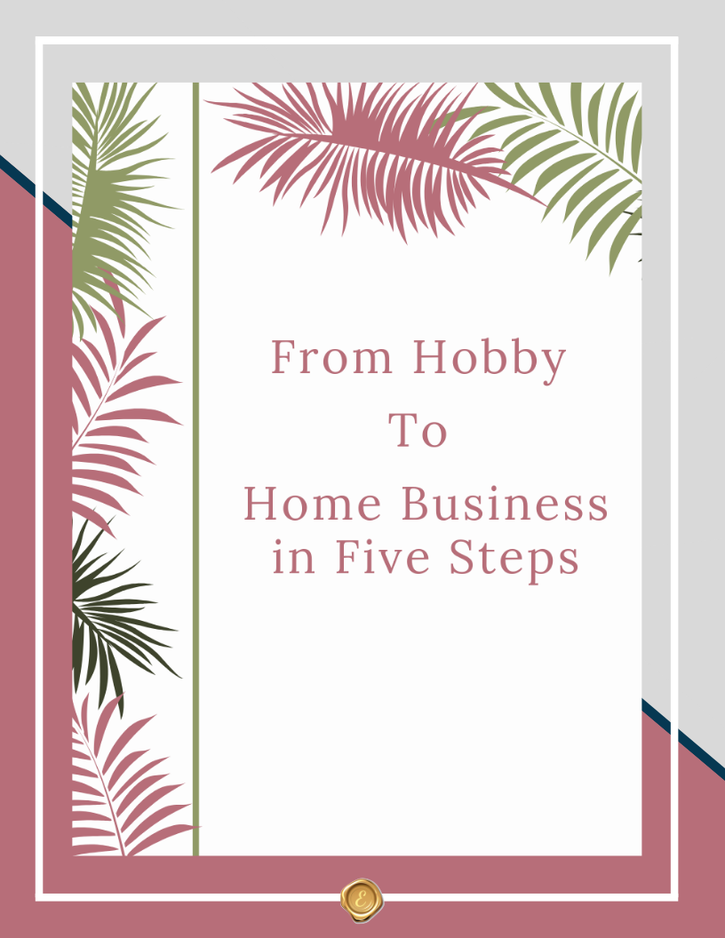From Hobby To Home Business In Five Steps