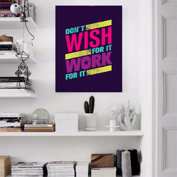 Tableau Décoratif : don't wish for it, work for it