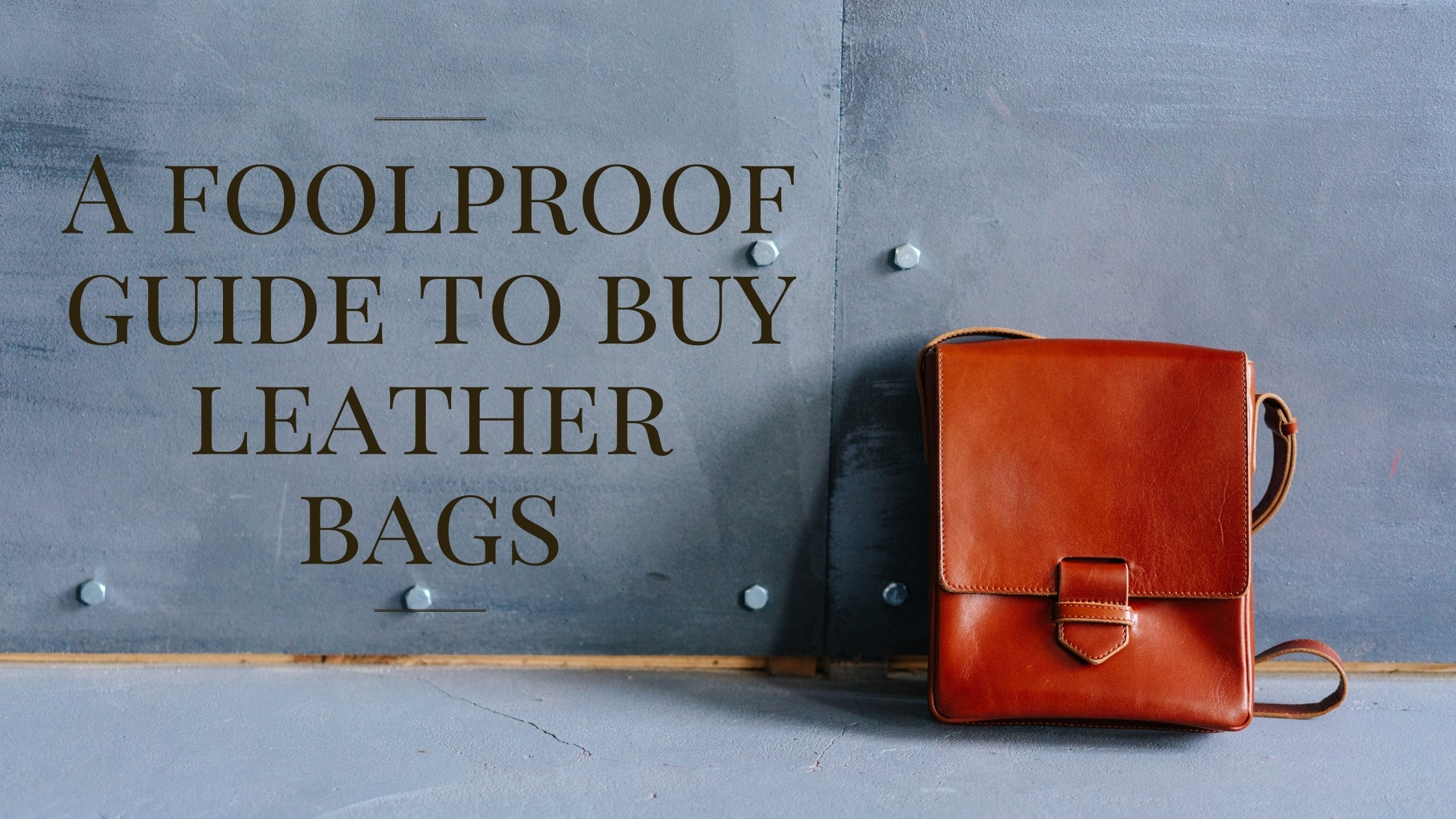 Leather buying guide, how to buy leather bags, leather messenger bags for men and women