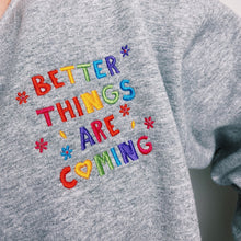 Load image into Gallery viewer, Better Things Are Coming (Embroidered Edition) - Unisex Sweatshirt