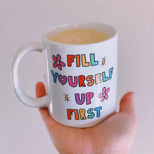 Fill Yourself Up First - Mug