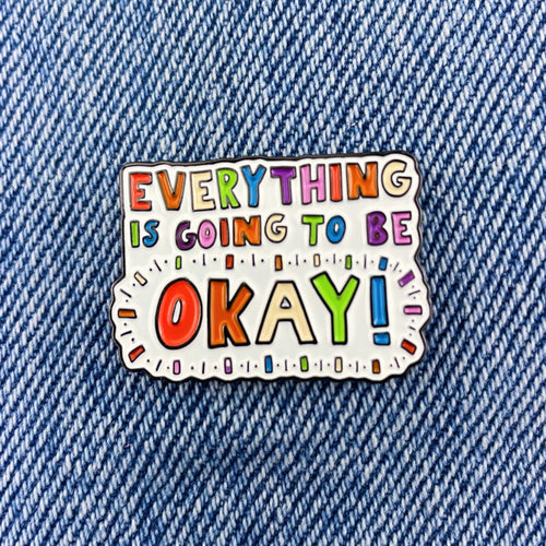 Everything Is Going To Be Okay! - Enamel Pin