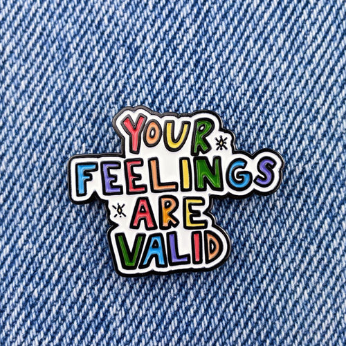 Your Feelings Are Valid - Soft Enamel Pin