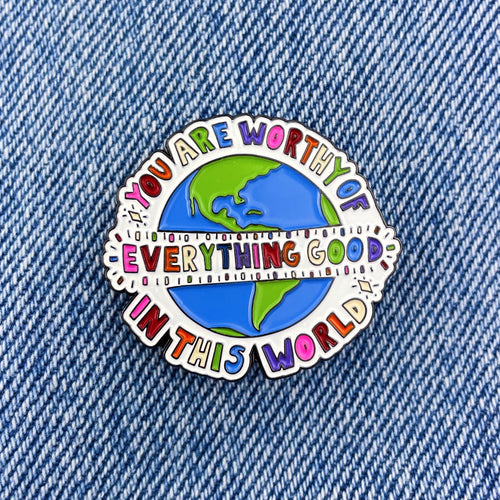 You Are Worthy Of Everything Good In This World - Enamel Pin