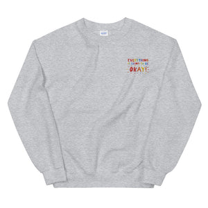 Everything Is Going To Be Okay! (Embroidered Edition) - Unisex Sweatshirt