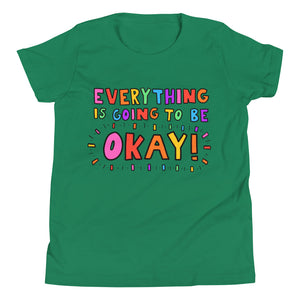 Everything Is Going To Be Okay! - Youth Short Sleeve T-Shirt