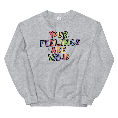 Your Feelings Are Valid - Unisex Sweatshirt