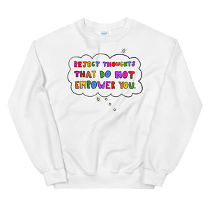 Reject Thoughts That Do Not Empower You - Unisex Sweatshirt