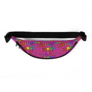 Better Things Are Coming - Fanny Pack