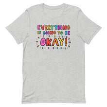 Load image into Gallery viewer, Everything Is Going To Be Okay! -Short-Sleeve Unisex T-Shirt