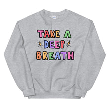 Load image into Gallery viewer, Take A Deep Breath - Unisex Sweatshirt