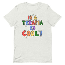 Load image into Gallery viewer, Ir A Terapia Es Cool! - Short-Sleeve Unisex T-Shirt