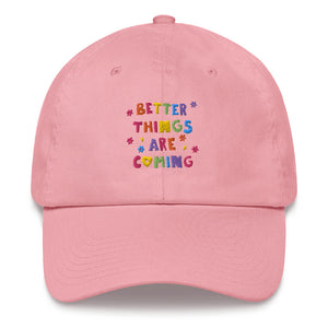 Better Things Are Coming - Dad hat