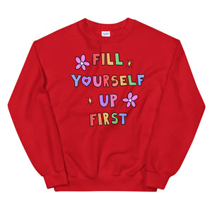 Fill Yourself Up First - Unisex Sweatshirt