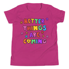 Load image into Gallery viewer, Better Things Are Coming - Youth Short Sleeve T-Shirt