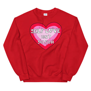 Self Love Isn't Selfish - Unisex Sweatshirt