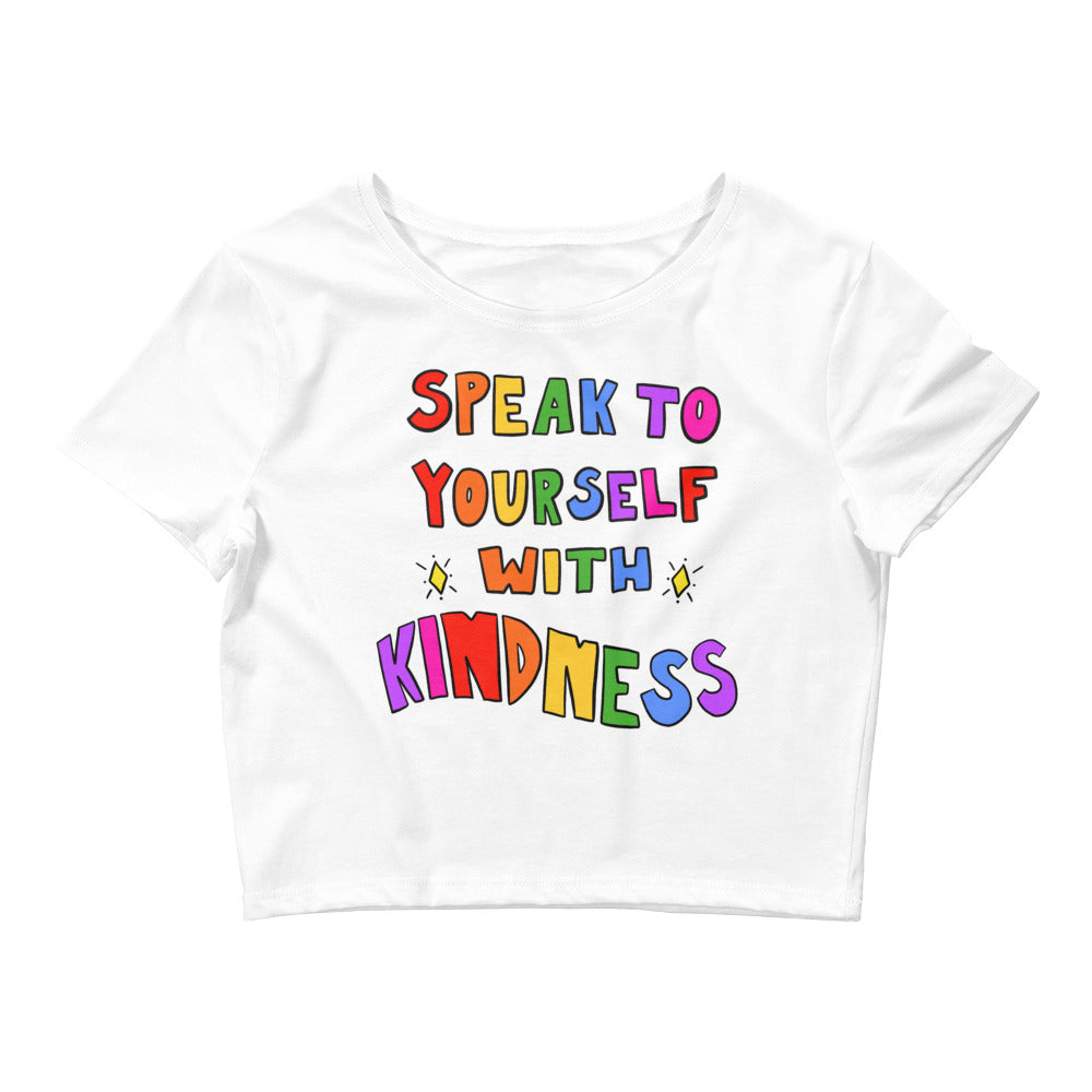 Speak To Yourself With Kindness - Crop Tee