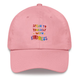 Speak To Yourself With Kindness - Dad hat