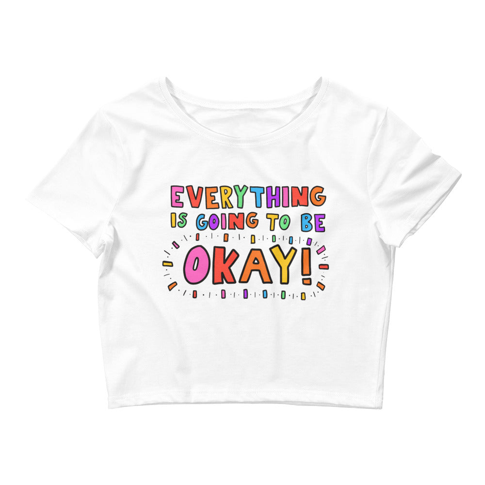 Everything Is Going To Be Okay! - Crop Tee