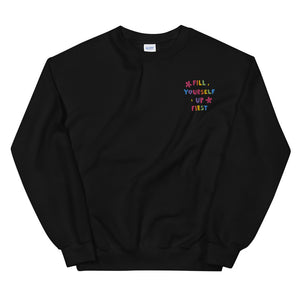 Fill Yourself Up First (Embroidered Edition) - Unisex Sweatshirt