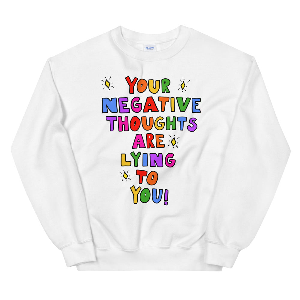 Your Negative Thoughts Are Lying To You - Unisex Sweatshirt