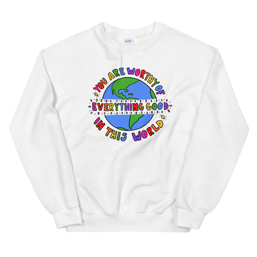 You Are Worthy Of Everything Good - Unisex Sweatshirt