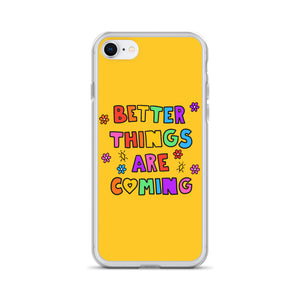 Better Things Are Coming - iPhone Case