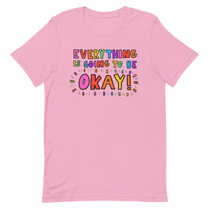 Everything Is Going To Be Okay! -Short-Sleeve Unisex T-Shirt