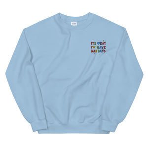 It's Okay To Have Bad Days (Embroidered Edition) - Unisex Sweatshirt