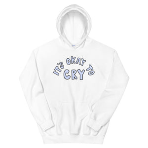 It's Okay To Cry - Unisex Hoodie