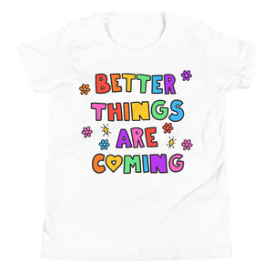 Better Things Are Coming - Youth Short Sleeve T-Shirt