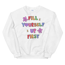 Load image into Gallery viewer, Fill Yourself Up First - Unisex Sweatshirt