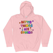 Load image into Gallery viewer, Better Things Are Coming - Kids Hoodie