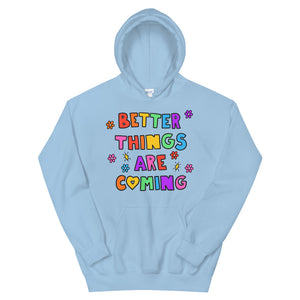 Better Things Are Coming - Unisex Hoodie