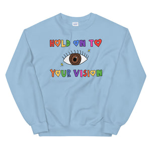Hold On To Your Vision - Unisex Sweatshirt