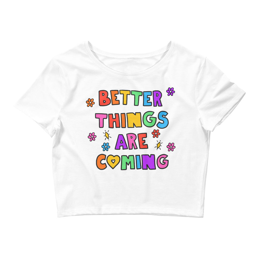Better Things Are Coming - Crop Tee