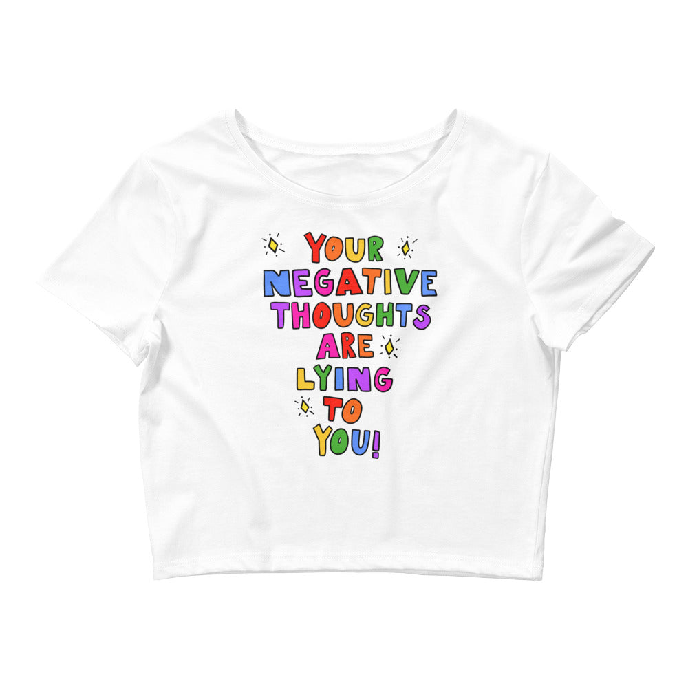 Your Negative Thoughts Are Lying To You! - Crop Tee