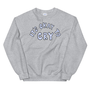 It's Okay To Cry - Unisex Sweatshirt