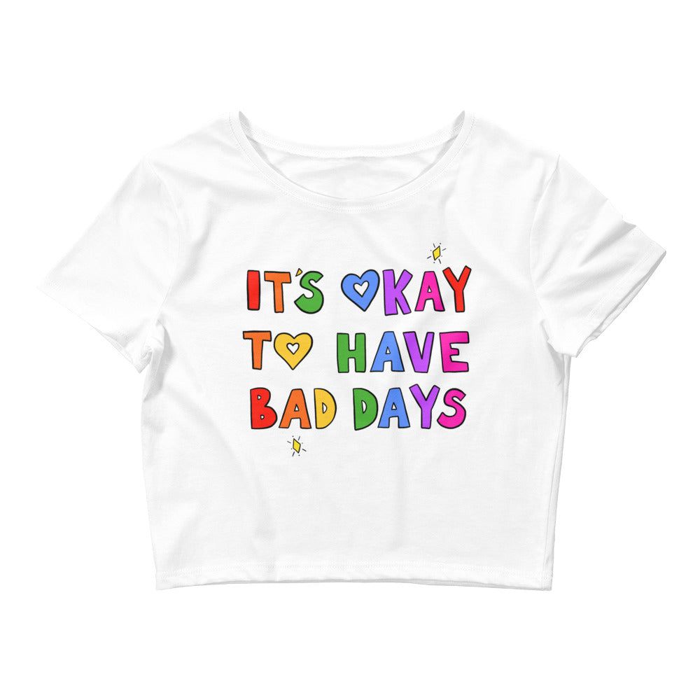 It's Okay To Have Bad Days -  Crop Tee