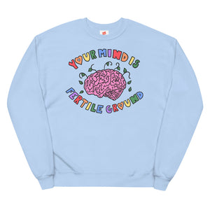 Your Mind Is Fertile Ground - Unisex Fleece Sweatshirt
