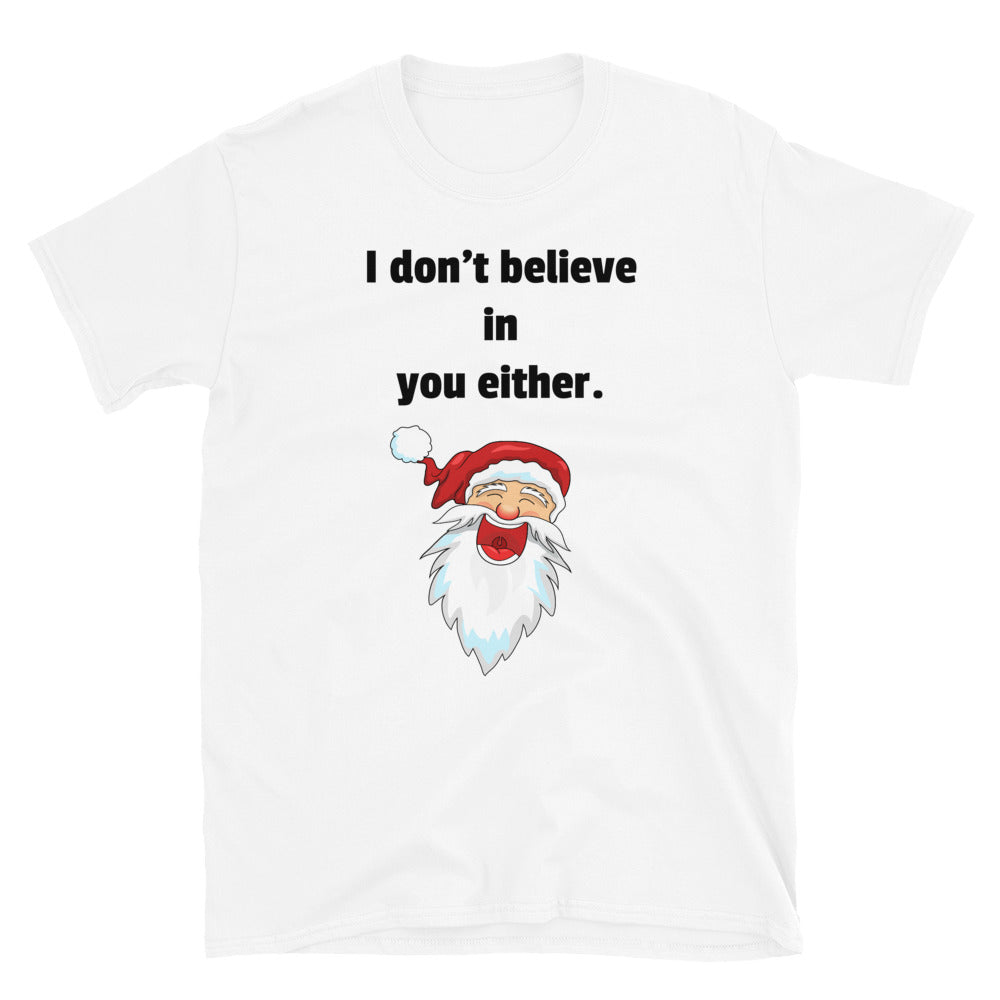 H - I don't believe in you either Funny Christmas Santa Short-Sleeve Unisex T-Shirt