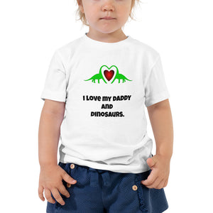Y1 - I love my daddy and dinosaurs Toddler Short Sleeve Tee