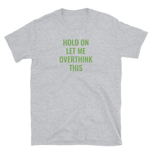 C - Hold on Let me overthink this Short-Sleeve Unisex T-Shirt