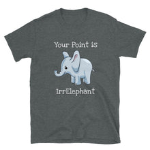 Load image into Gallery viewer, D5 - Your point is irrelephant Elephant Short-Sleeve Unisex T-Shirt