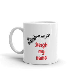 H - Sleigh My Name Funny Holiday Mug