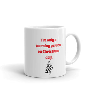 H - Only a morning person on Christmas Funny Mug