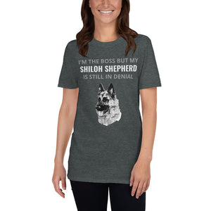 A1 - I'm the boss but my SHILOH SHEPHERD is still in denial Short-Sleeve Unisex T-Shirt