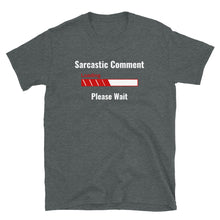 Load image into Gallery viewer, C - Sarcastic comment Loading Short-Sleeve Unisex T-Shirt