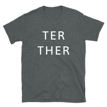 Load image into Gallery viewer, MA5 -  Ter Ther (Better Together) Short-Sleeve Unisex T-Shirt