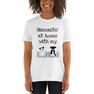 A - Namaste at home with my dogs Short-Sleeve Unisex T-Shirt